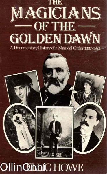 The Magicians of the Golden Dawn - A Documentary History of a Magical Order 1887-1923, Ellic Howe
