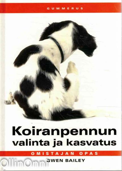 Koiranpennun valinta ja kasvatus : omistajan opas, Gwen Bailey