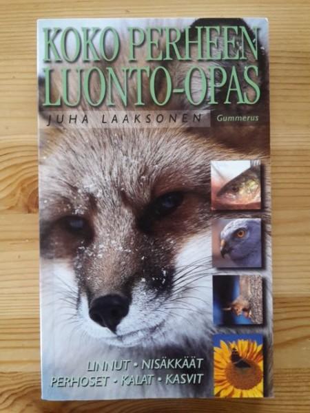 Koko perheen luonto-opas : nisäkkäät, linnut, kalat, hyönteiset, kasvit, Juha Laaksonen