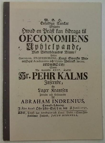 Vaatimattomia ajatuksia siitä mitä pappi voisi tehdä taloutemme kohentamiseksi - Alkuperäisen ruotsinkielisen professori Pietari Kalmin johdolla v.1757 ilmestyneen akateemisen väitöskirjan ensimmäinen suomenkielinen laitos, Abraham Indrenius