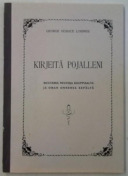 Kirjeitä pojalleni - Muutamia neuvoja kauppiaalta ja oman onnensa sepältä - Suomenkielisenä 1905 ilmestyneen teoksen lyhennetty uusinta sisältää alkuperäisen teoksen kirjeet 3, 7, 10, 11 (osittain) ja 15, George Horace Lorimer