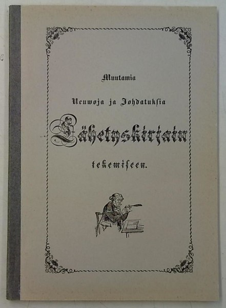 Muutamia neuvoja ja johdatuksia lähetyskirjain tekemiseen - Ensimmäisen suomenkielisen, 1855 ilmestyneen painoksen lyhennelmä, Samuel Roos