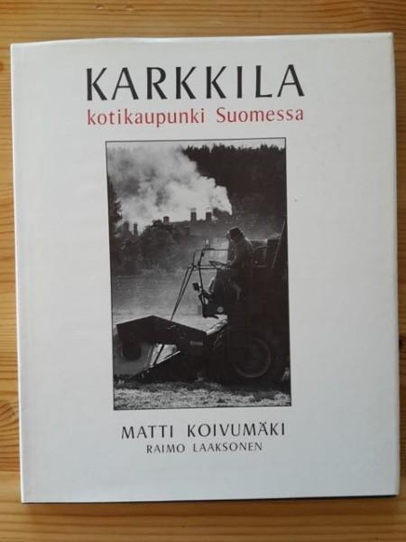 Karkkila : kotikaupunki Suomessa = Karkkila : hemstad i Finland = Karkkila : a home town in Finland, Matti Koivumäki