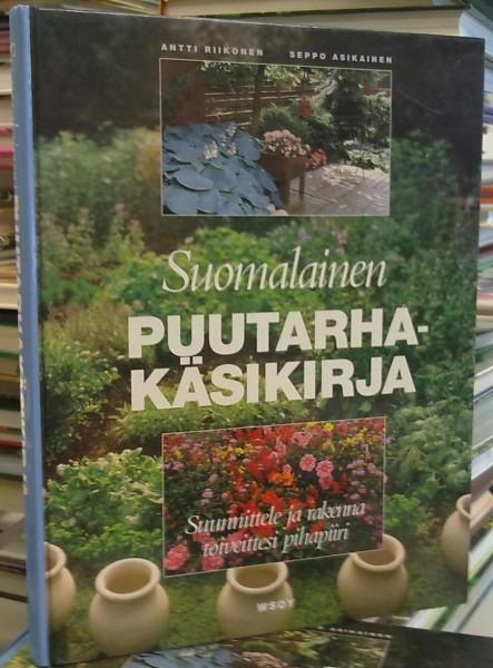 Suomalainen puutarhakäsikirja - Suunnittele ja rakenna toiveittesi pihapiiri, Antti Riikonen