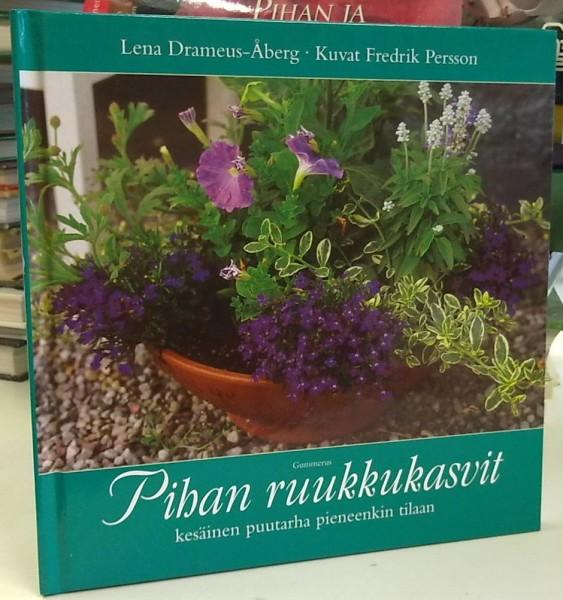 Pihan ruukkukasvit - Kesäinen puutarha pieneenkin tilaan, Lena Drameus-Åberg