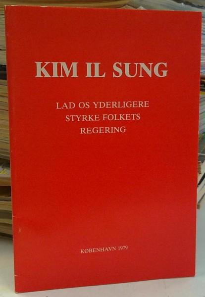 Lad os yderligere styrke folkets regering - Tale afholdt ved Den Demokratiske Folkerepublik Koreas sjette Overste Folkeforsamlings forste mode 15. december 1977, Il Sung Kim
