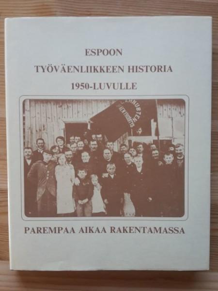 Espoon työväenliikkeen historia 1950-luvulle - Parempaa aikaa rakentamassa, Tero Tuomisto