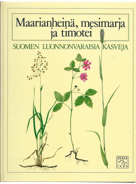 Maarianheinä, mesimarja ja timotei : Suomen luonnonvaraisia kasveja, Sakari Hinneri