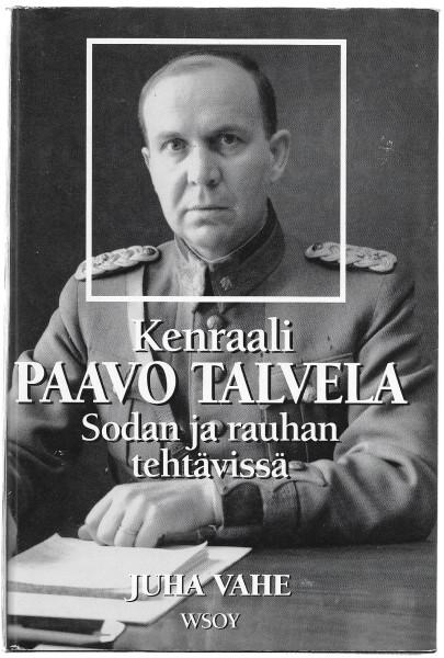 Kenraali Paavo Talvela : sodan ja rauhan tehtävissä, Juha Vahe