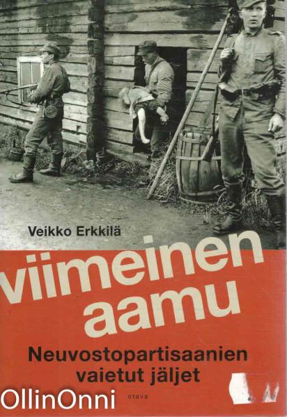 Viimeinen aamu - Neuvostopartisaanien vaietut jäljet, Veikko Erkkilä