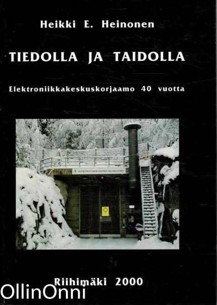Tiedolla ja taidolla : Elektroniikkakeskuskorjaamo 40 vuotta : VKeskKmo 1960 - ElKeskKmo 2000, Heikki E. Heinonen