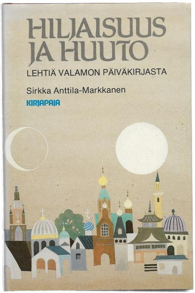 Hiljaisuus ja huuto : lehtiä Valamon päiväkirjasta, Sirkka Anttila-Markkanen