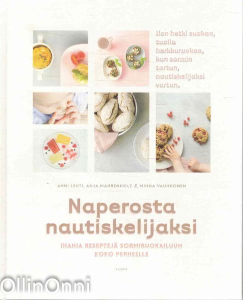 Naperosta nautiskelijaksi - Ihania reseptejä sormiruokailuun koko perheelle, Anni Lehti