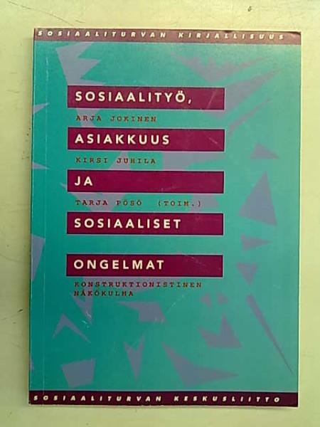 Sosiaalityö, asiakkuus ja sosiaaliset ongelmat - konstruktionistinen näkökulma, Arja Jokinen