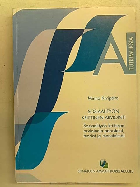Sosiaalityön kriittinen arviointi - Sosiaalityön kriittisen arvioinnin perustelut, teoriat ja menetelmät, Minna Kivipelto