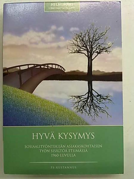 Hyvä kysymys - Sosiaalityöntekijän asiakaskohtaisen työn sisältöä etsimässä 1960-luvulla, Helmi Mäki