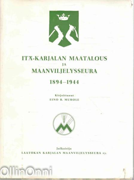 Itä-Karjalan maatalous ja maanviljelysseura 1894-1944, Eino R. Murole