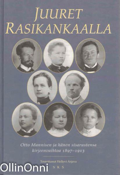 Juuret Rasikankaalla : Otto Mannisen ja hänen sisarustensa kirjeenvaihtoa 1897-1913, Otto Manninen