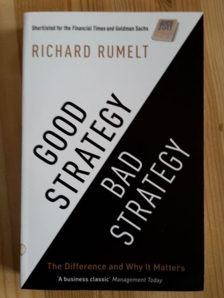 Good Strategy, Bad Strategy - The Difference and Why It Matters, Richad Rumelt
