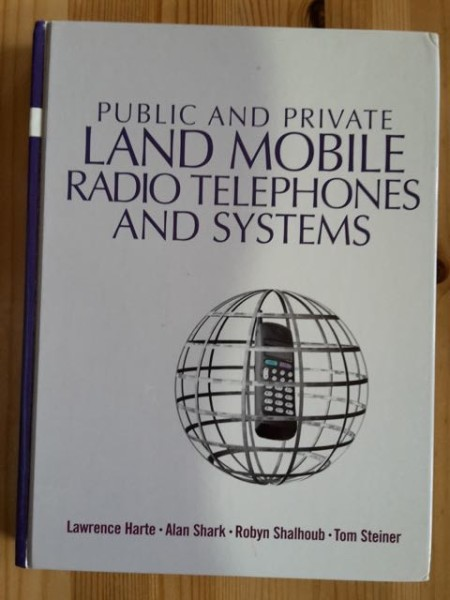 Public and Private Land Mobile Radio Telephones and Systems, Lawrence Harte