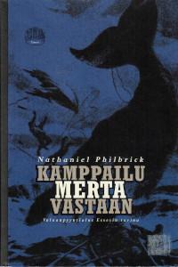 Kamppailu merta vastaan : valaanpyyntialus Essexin tarina, Nathaniel Philbrick