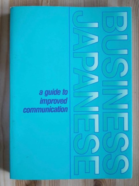 Business Japanese - a guide to improved communication,