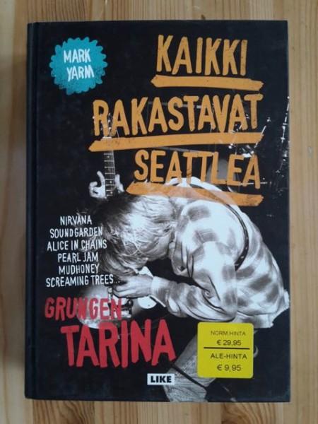 Kaikki rakastavat Seattlea : grungen tarina, Mark Yarm