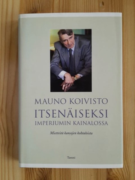 Itsenäiseksi imperiumin kainalossa : mietteitä kansojen kohtaloista, Mauno Koivisto