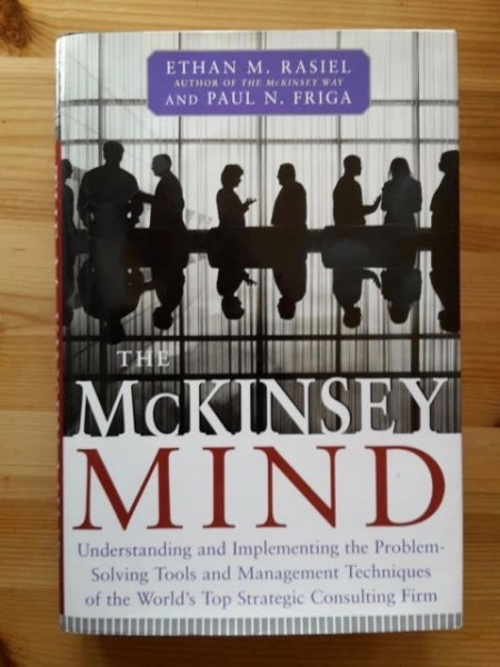 The McKinsey Mind - Understanding and Implementing the Problem-Solving Tools and Management Techniques of the World´s Top Strategic Consulting Firm, Ethan M. Rasiel