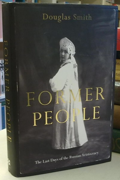 Former People - The Last Days of the Russian Aristocracy, Douglas Smith