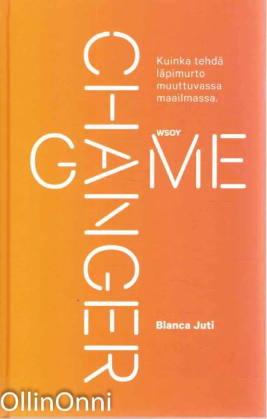 Game changer : kuinka tehdä läpimurto muuttuvassa maailmassa, Blanca Juti