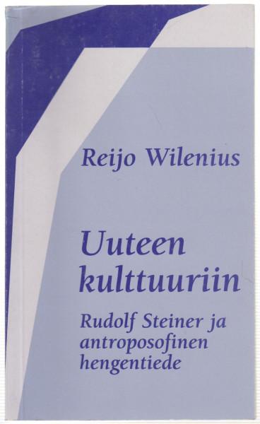 Uuteen kulttuuriin : Rudolf Steiner ja antroposofinen hengentiede, Reijo Wilenius