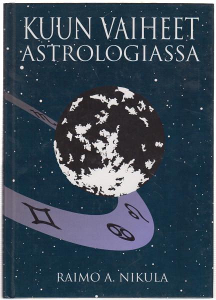 Kuun vaiheet astrologiassa : elämänvoiman 28 muodonmuutosta, Raimo A. Nikula