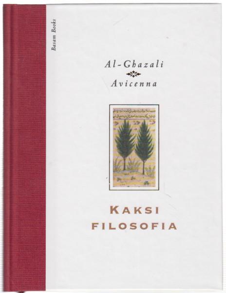 Kaksi filosofia - Avicennan ja al-Ghazalin omaelämäkerrat, Jaakko Hämeen-Anttila
