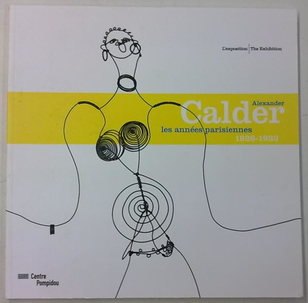 Alexander Calder - Les annees parisiennes 1926-1933 - The Paris Years 1926-1933, Alexander Calder