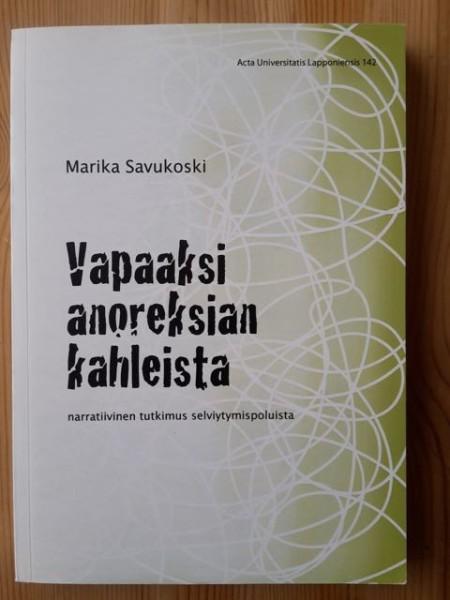 Vapaaksi anoreksian kahleista - narratiivinen tutkimus selviytymispoluista, Marika Savukoski
