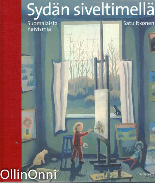 Sydän siveltimellä : suomalaista naivismia = Naivistic art in Finland, Satu Itkonen