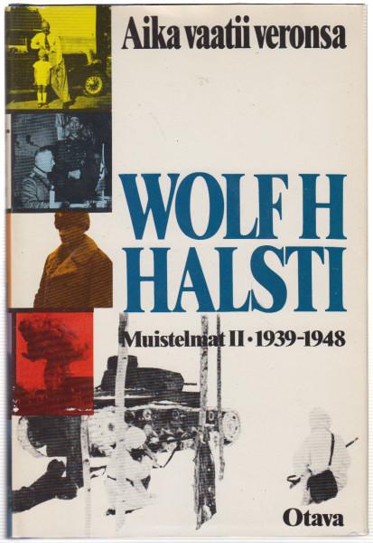 Aika vaatii veronsa : muistelmat. 2, 1939-1948, Wolf H. Halsti