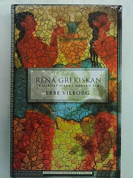 Rena grekiskan - klassiskt språk i modern tid, Ebbe Vilborg