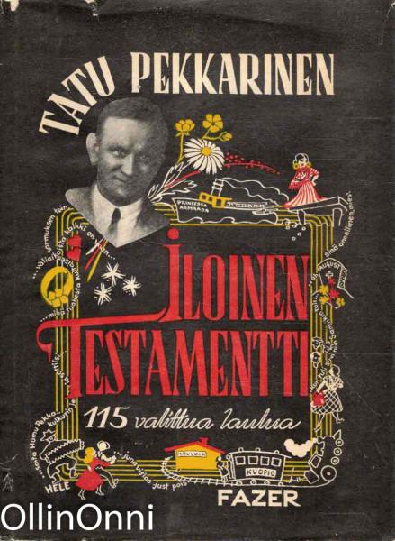 Iloinen testamentti - 115 valittua laulua, Tatu Pekkarinen