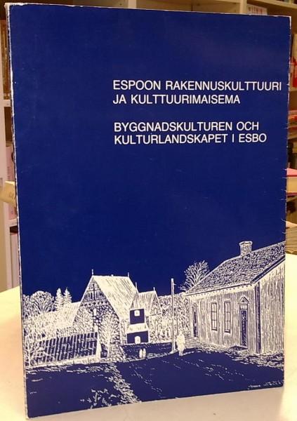Espoon rakennuskulttuuri ja kulttuurimaisema - Byggnadskulturen och kulturlandskapet i Esbo, Erkki Härö