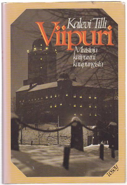 Viipuri : muistoja kaipuuni kaupungista, Kalevi Tilli