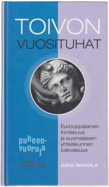 Toivon vuosituhat : eurooppalainen ihmiskuva ja suomalaisen yhteiskunnan tulevaisuus, Juha Sihvola