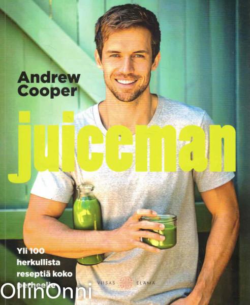 Juiceman : Yli 100 herkullista reseptiä koko perheelle, Andrew Cooper