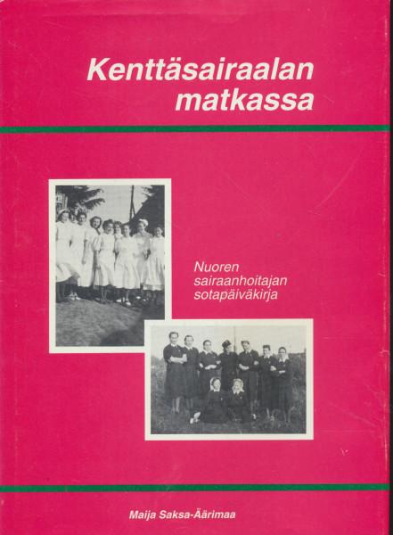 Kenttäsairaalan matkassa : nuoren sairaanhoitajan sotapäiväkirja, Maija Saksa-Äärimaa