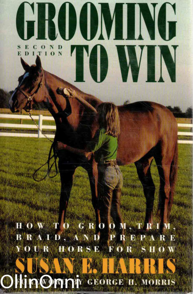 Grooming to Win - How To Groom, Trim, Braid, and Prepare Your Horse For Show, Susan E. Harris