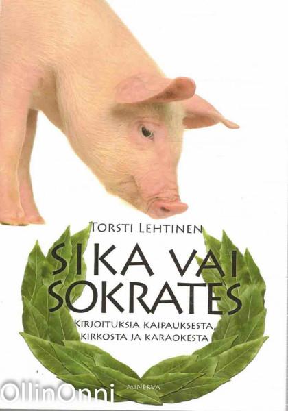 Sika vai Sokrates : kirjoituksia kaipauksesta, kirkosta ja karaokesta, Torsti Lehtinen