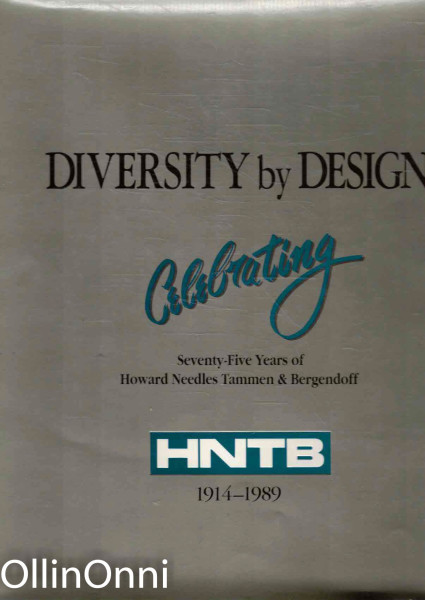 Diversity By Design - Celebrating 75 Years of Howard Needles Tammen & Bergendoff 1914-1989, Kathi Ann Brown