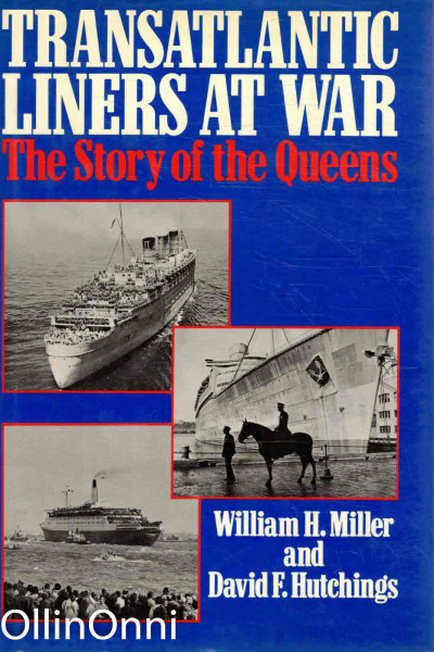 Transatlantic Liners at War - The Story of the Queens, William H. Miller