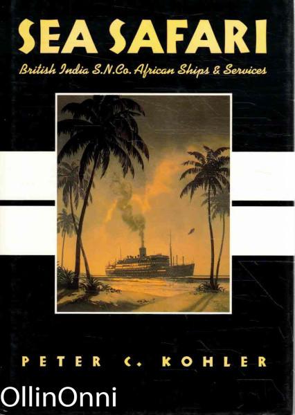 Sea Safari - British India S.N. Co. African Ships & Services, Peter C. Kohler